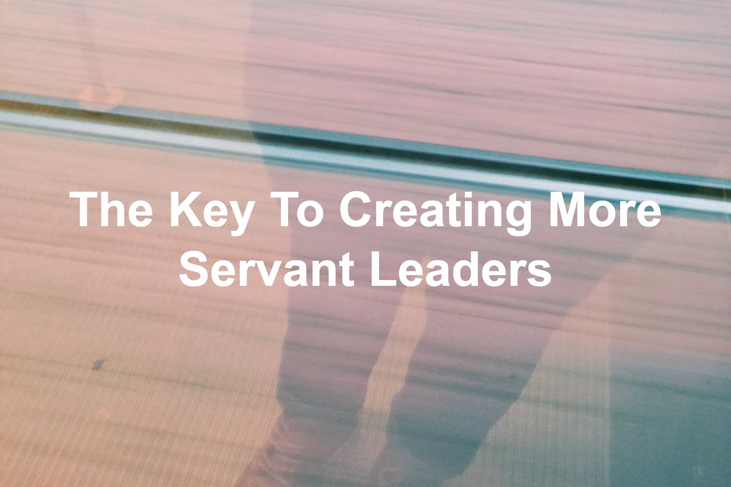 You can help create a generation of servant leaders