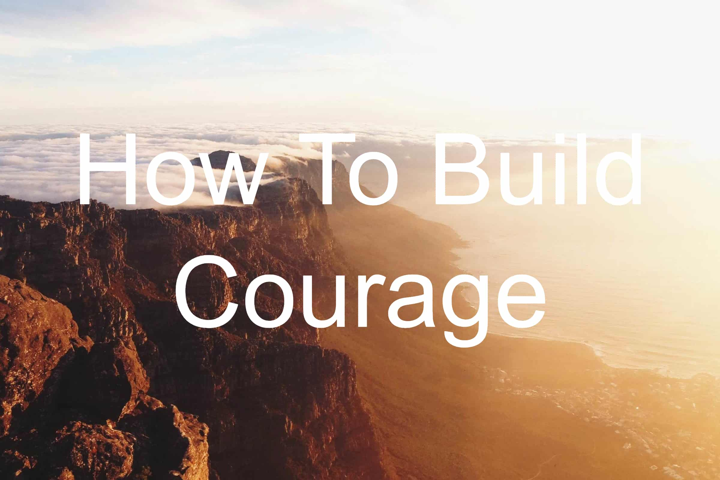 Learn how to build your courage