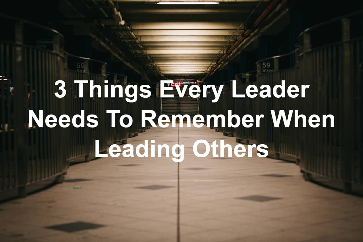 Remember these things leaders