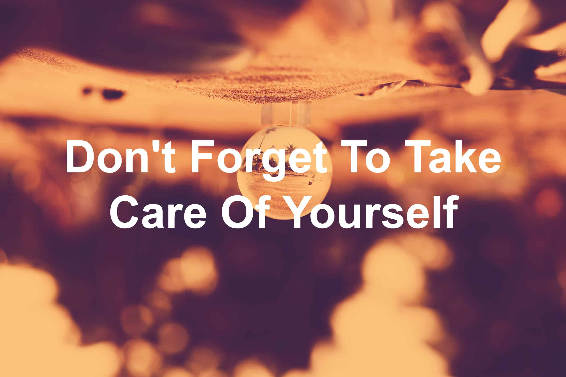Taking care of yourself is important