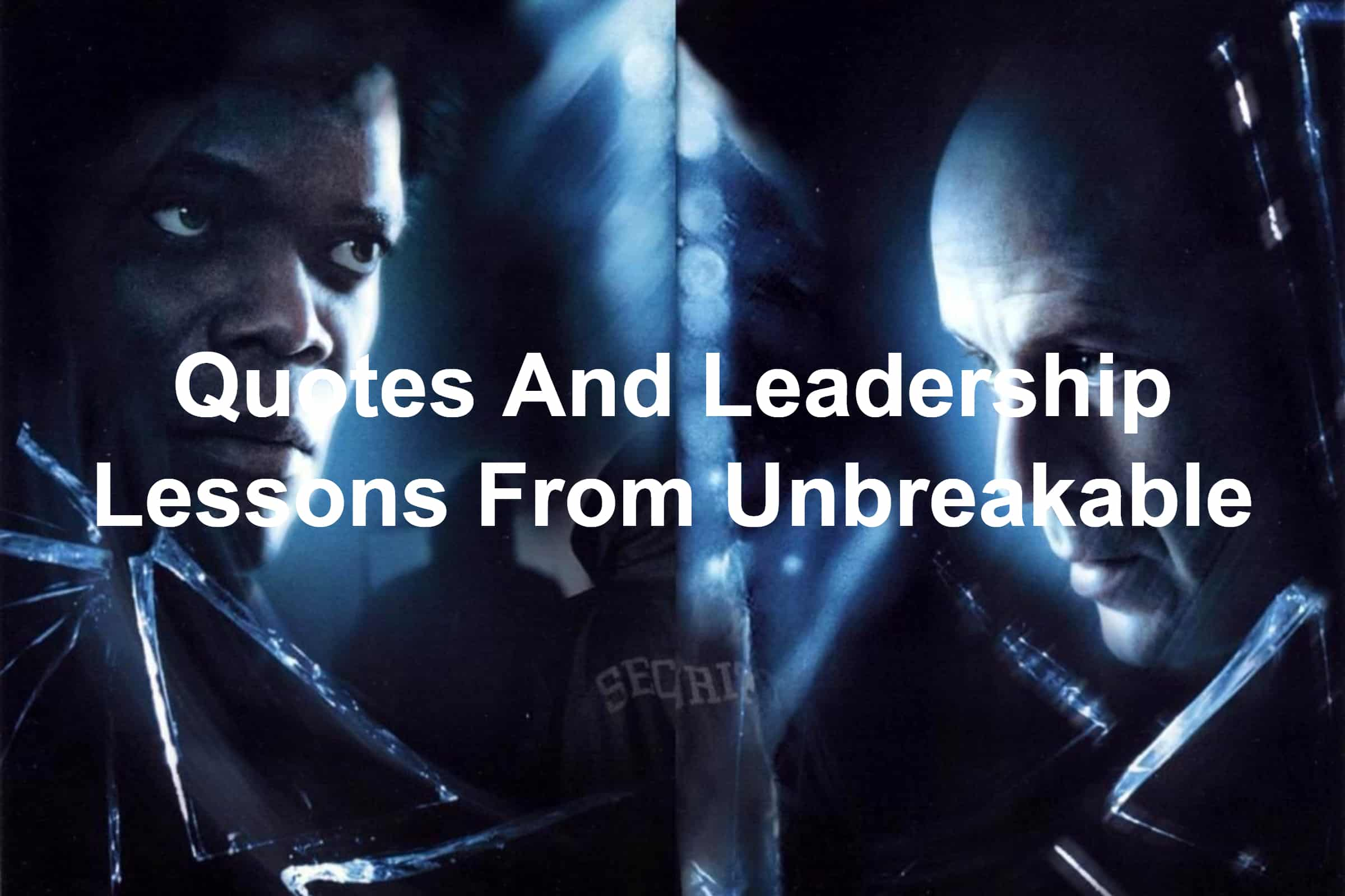 Quotes and leadership lessons from Unbreakable with Samuel L. Jackson and Bruce Willis