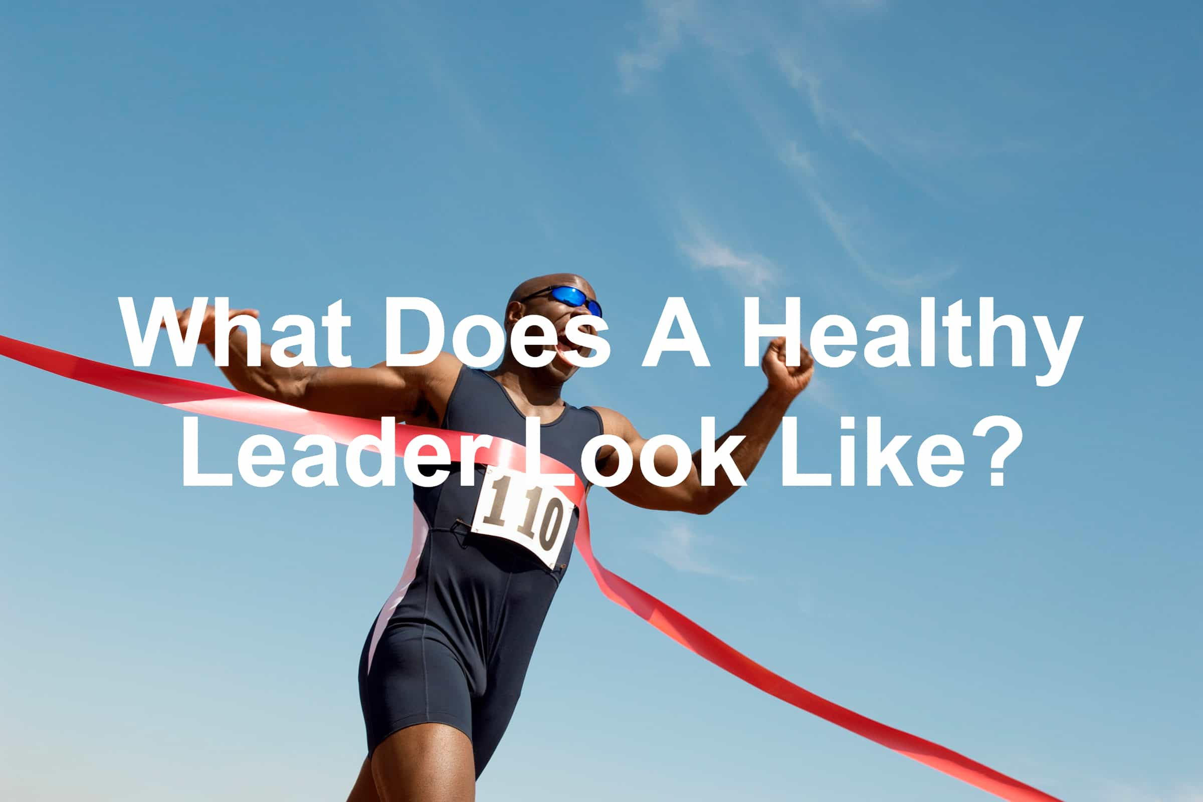 On becoming a healthy leader - Runner crossing the finish line