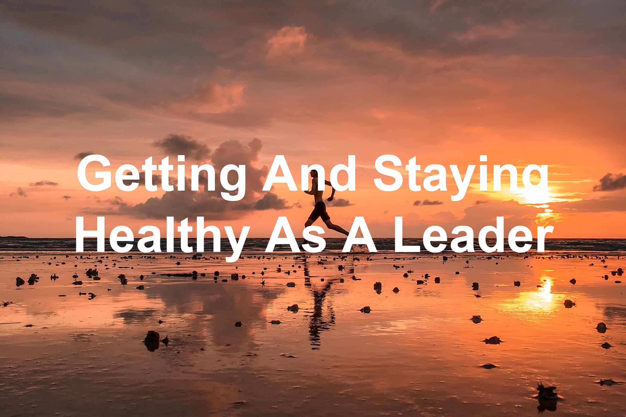 Ways to get healthy as a leader