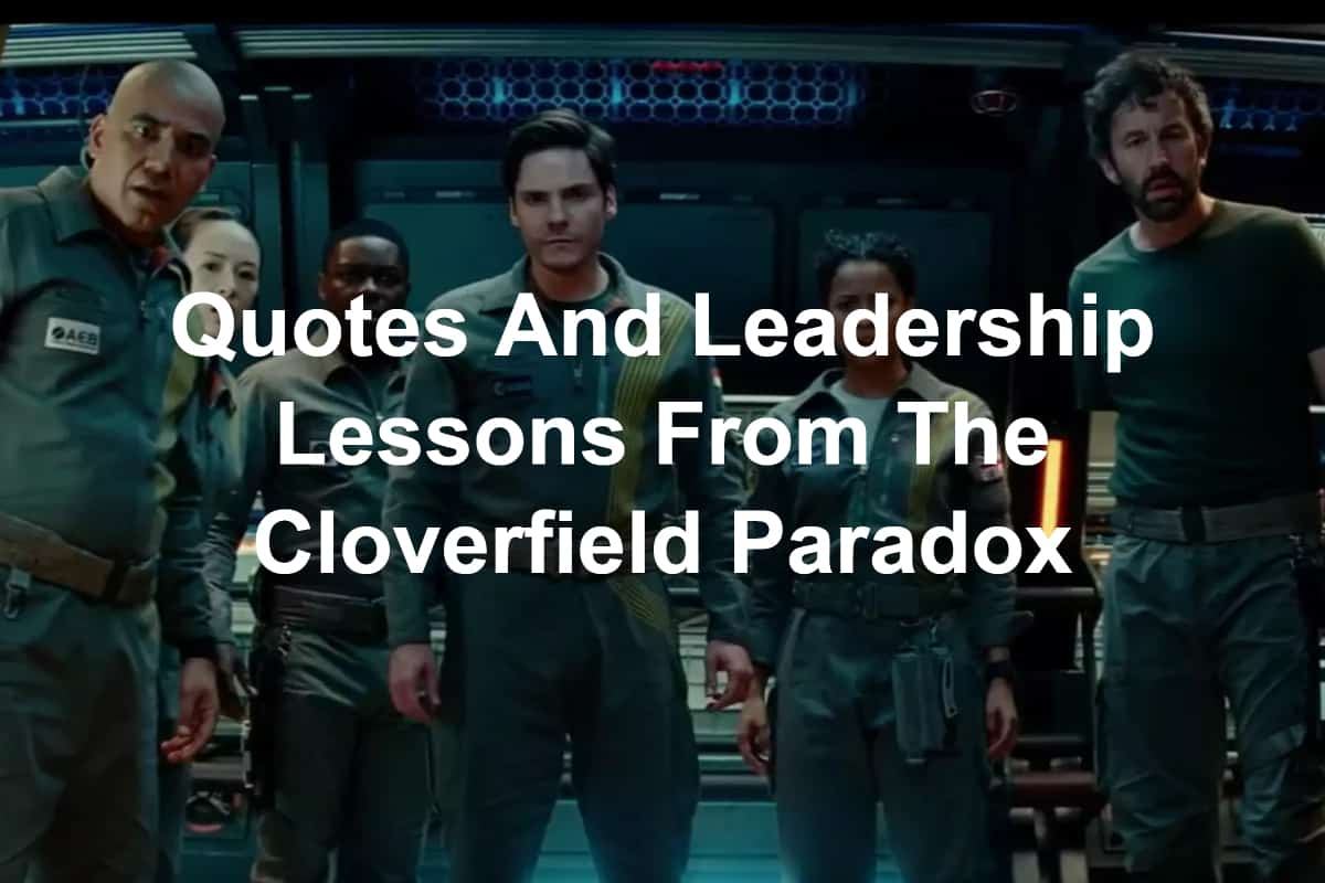 Quotes and leadership lessons from The Cloverfield Paradox