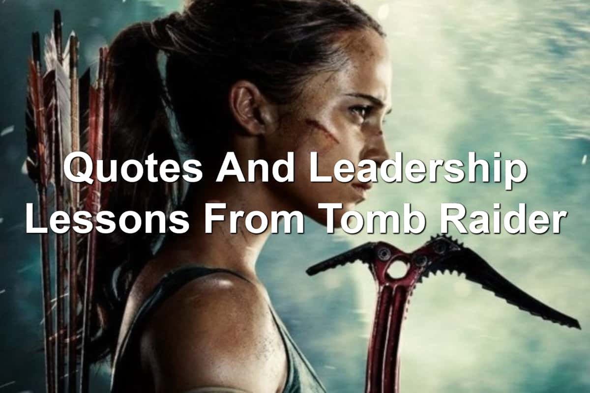 ALICIA Vikander as Lara Croft in Tomb Raider leadership lessons