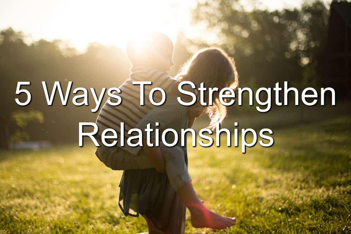 You have to strengthen your relationships