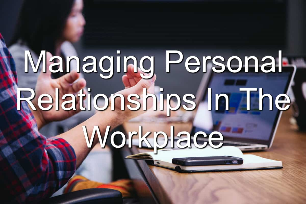 Personal relationships in the workplace matter