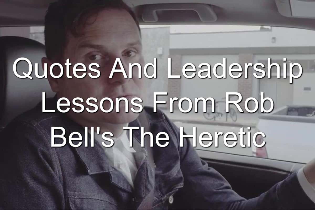Quotes And Leadership Lessons From Rob Bell's The Heretic