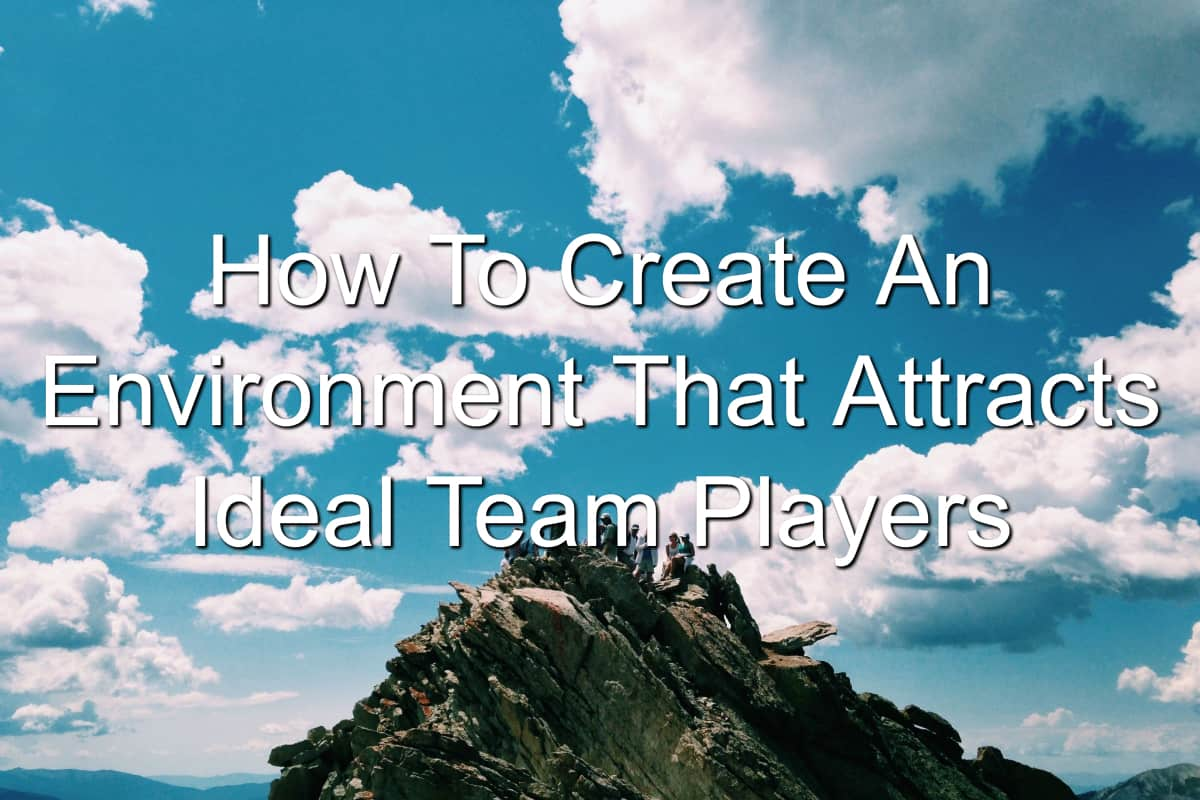 You need to attract Ideal Team Players