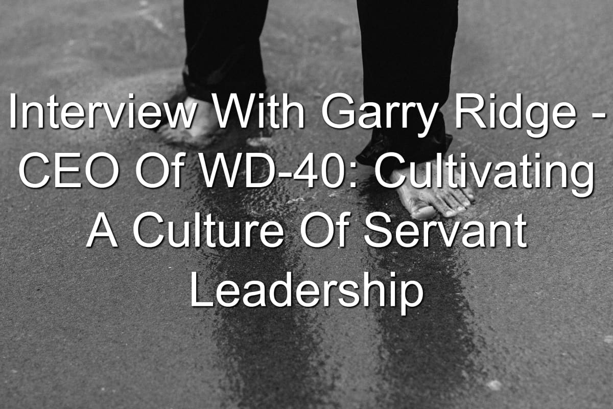 Learn about servant leadership with Garry Ridge, CEO of WD-40