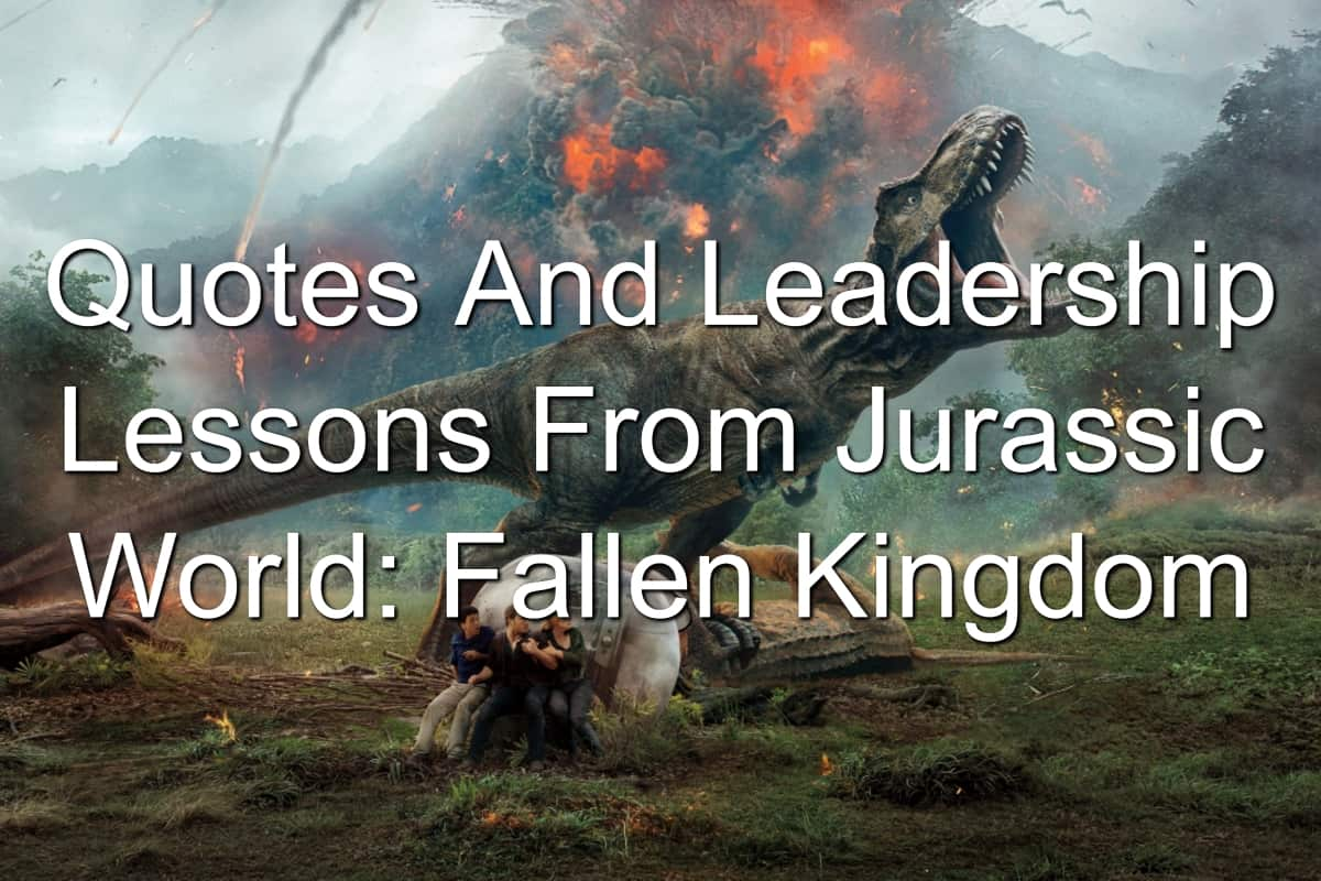 Quotes And Leadership Lessons From Jurassic World: Fallen Kingdom