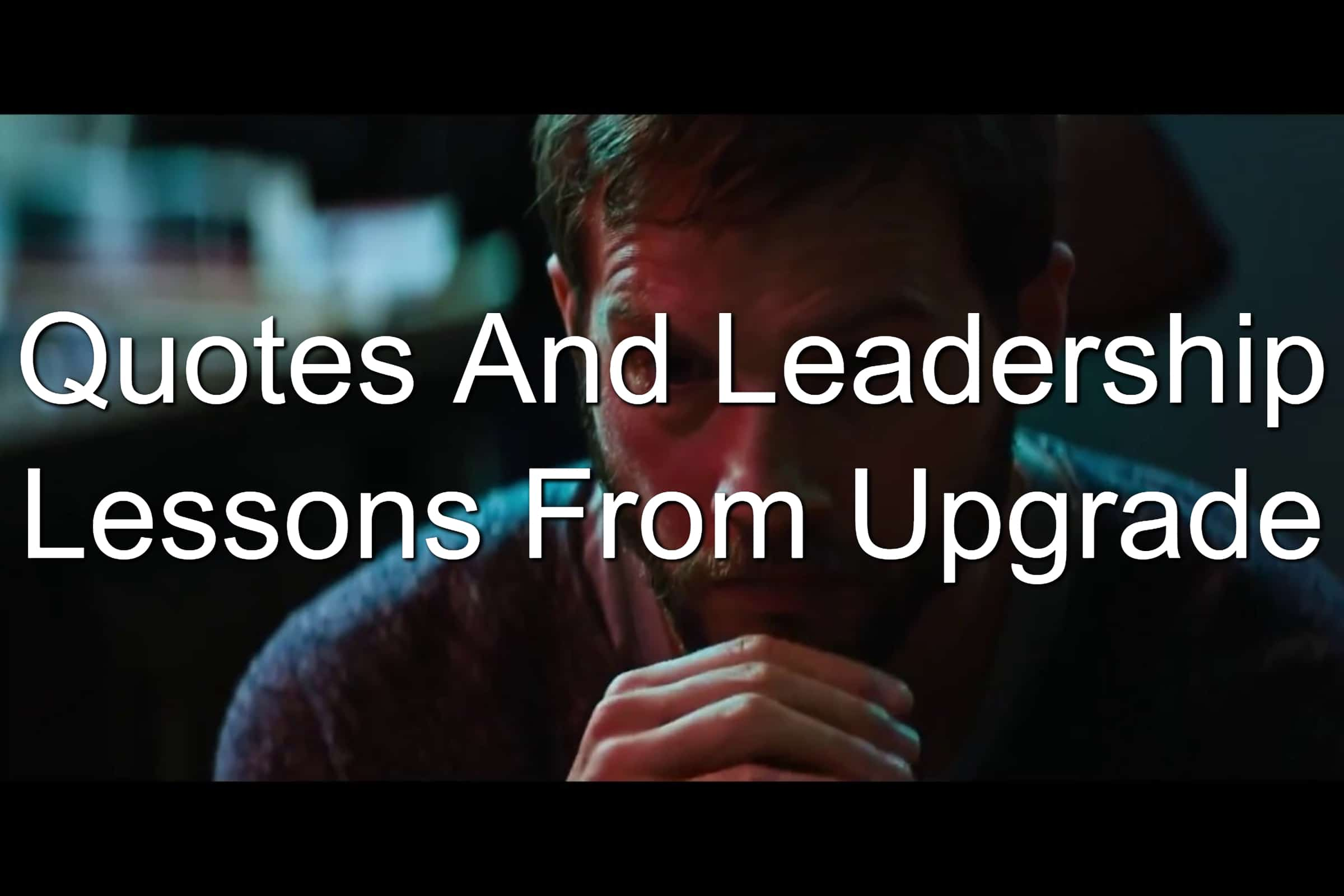 Discover leadership lessons in Upgrade movie