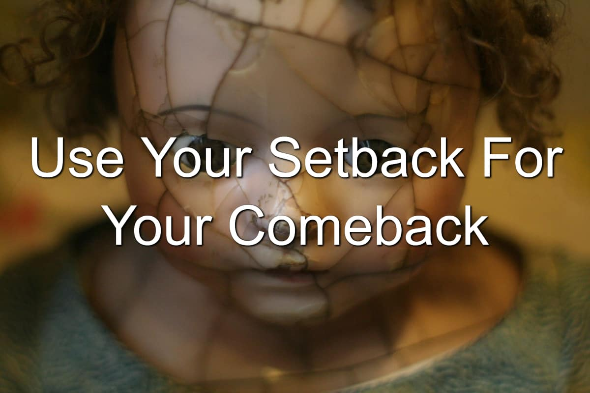 Setbacks are great for comebacks