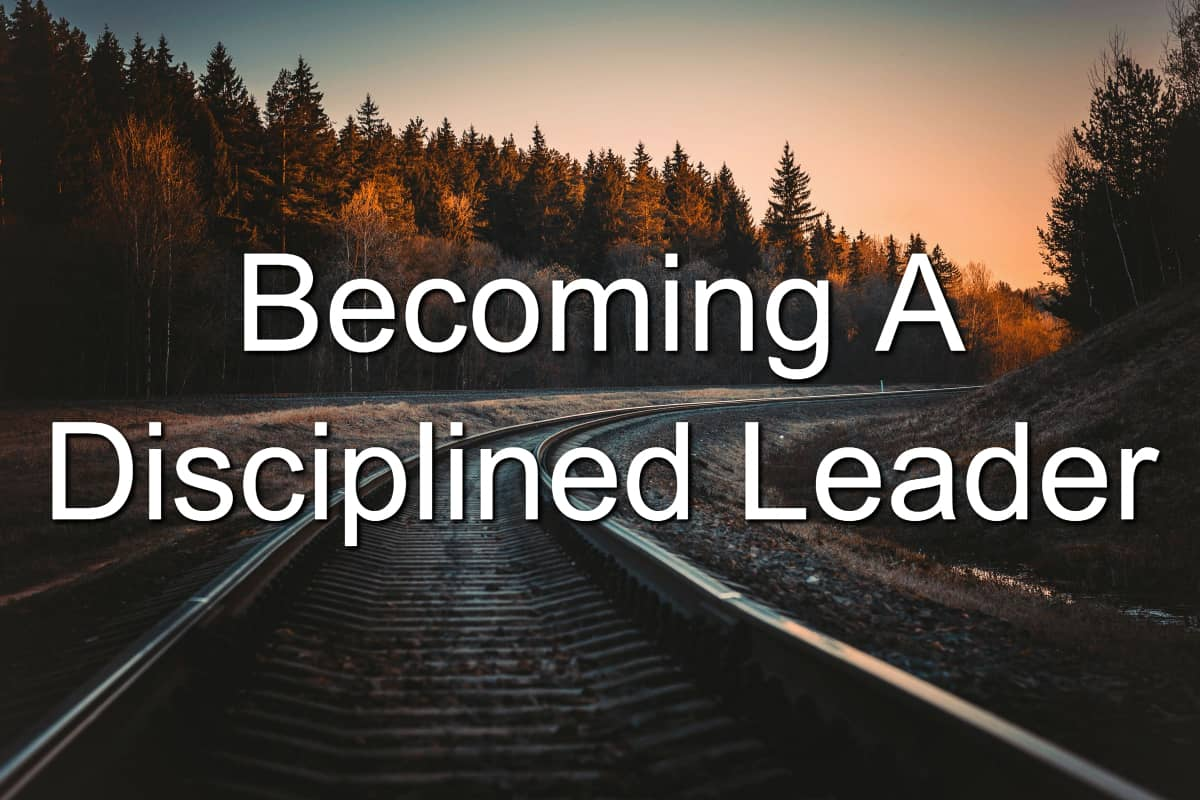 To be an effective leader, you have to be disciplined
