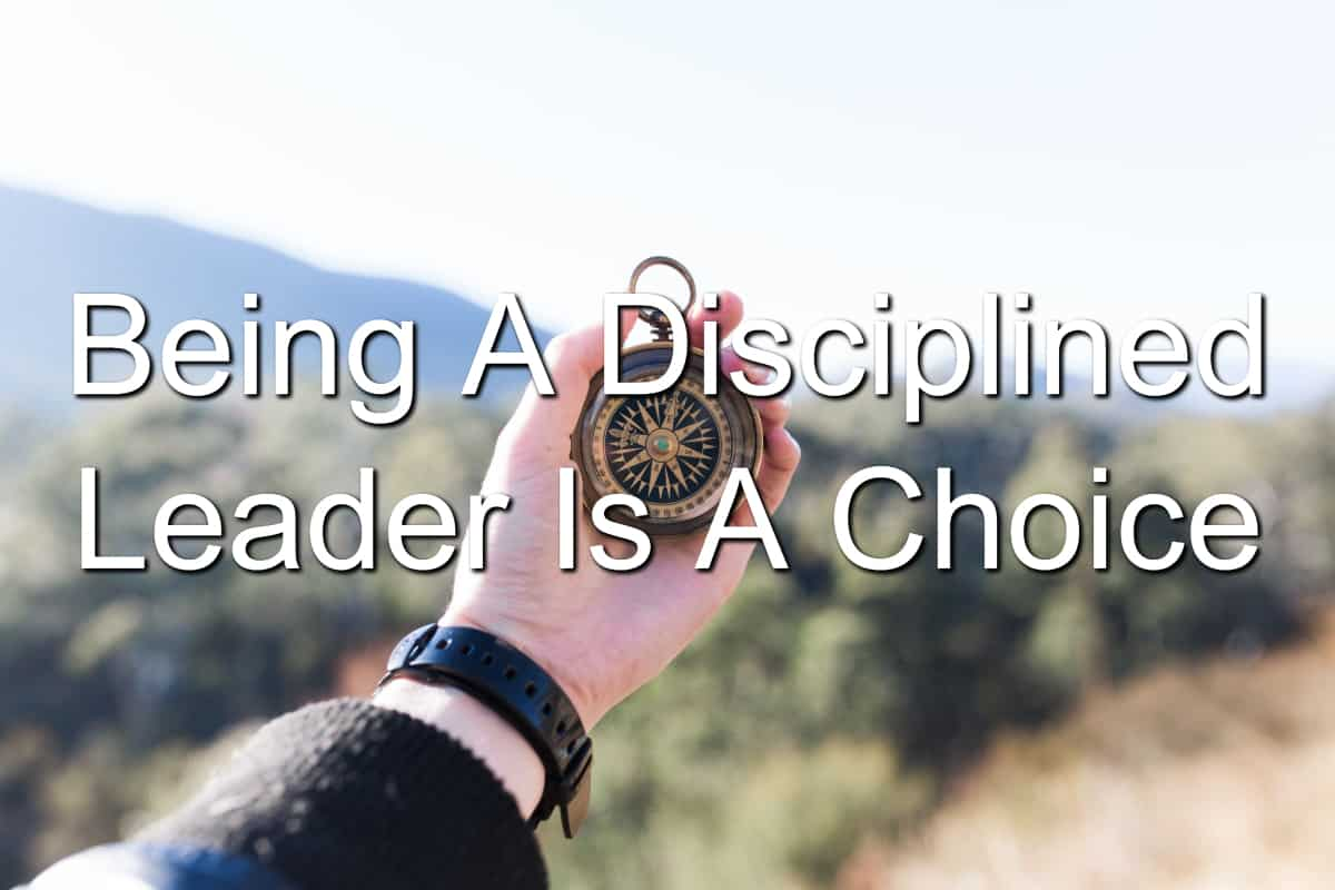 The choice is yours to become a disciplined leader