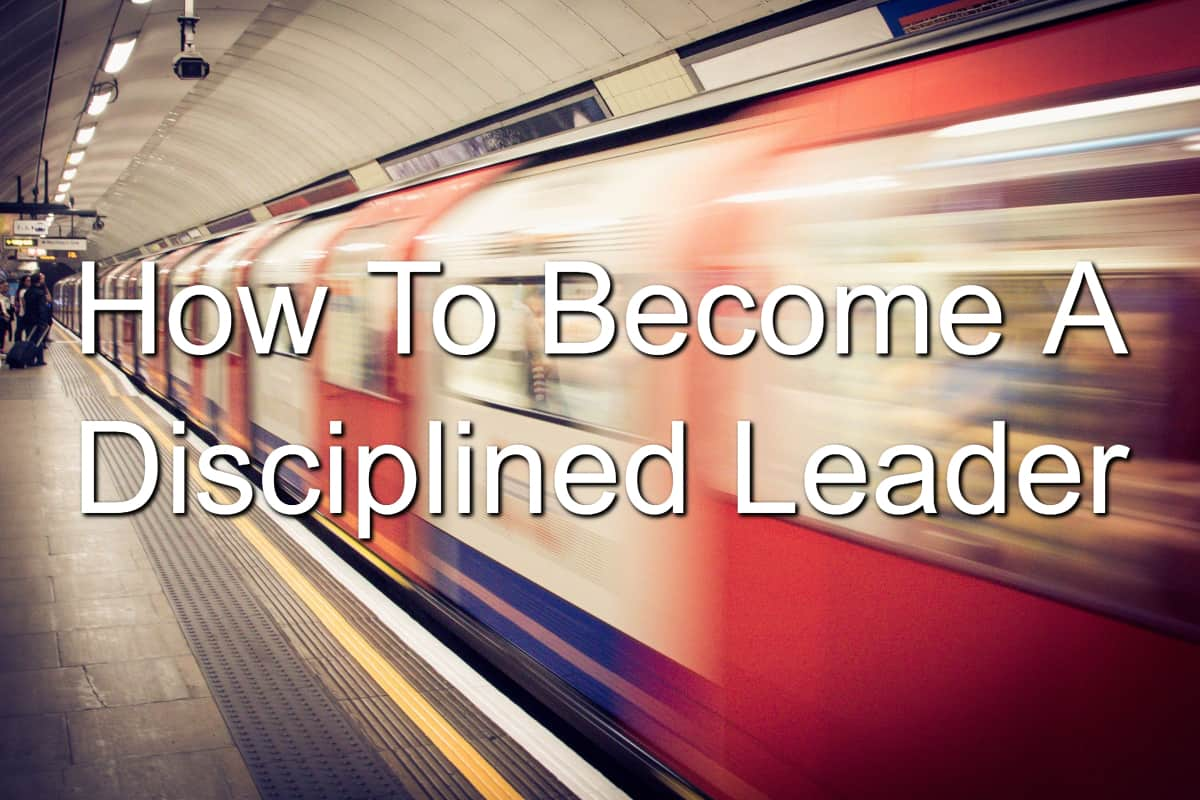 What does it take to become a disciplined leader?