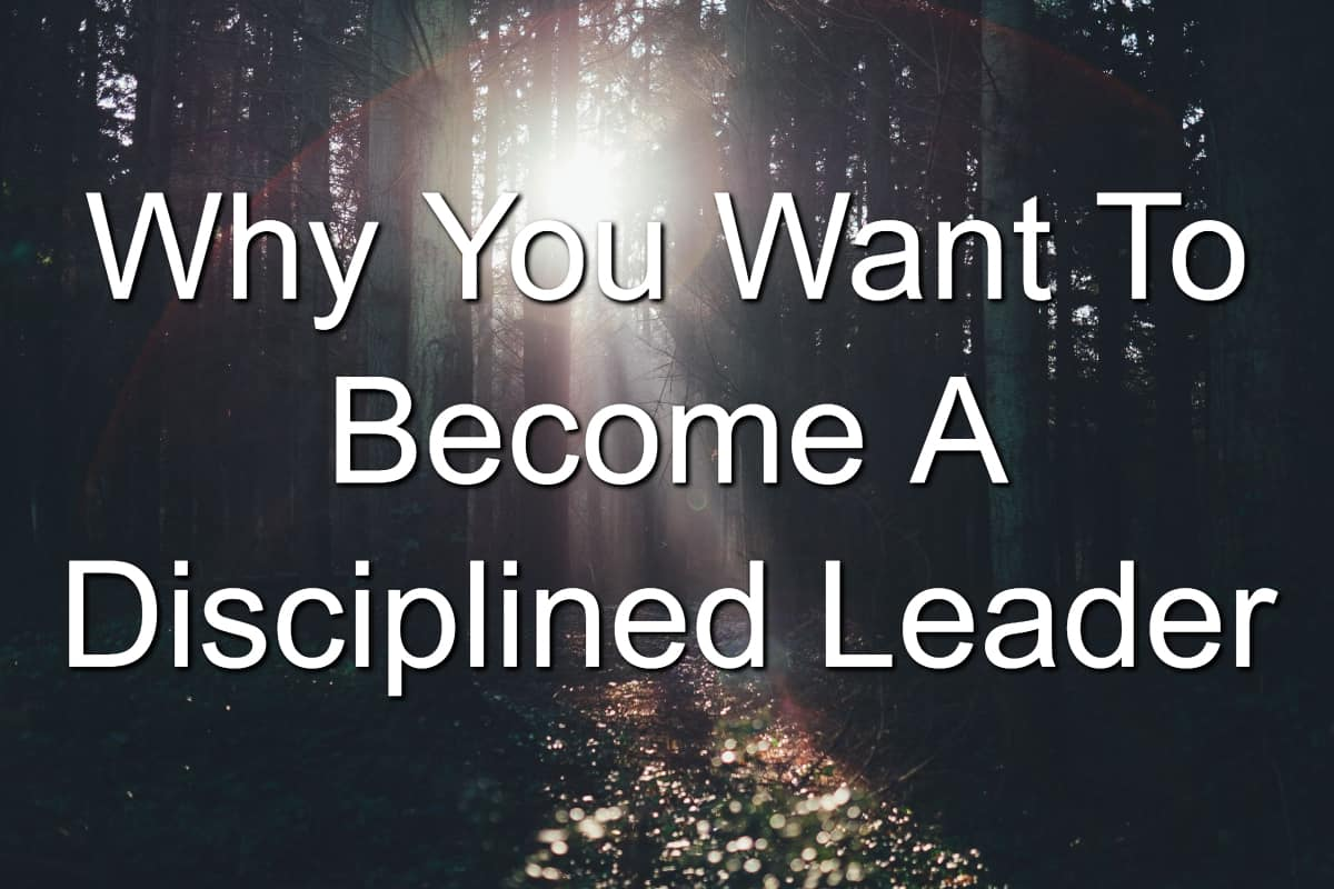 This is why you want to become a disciplined leader