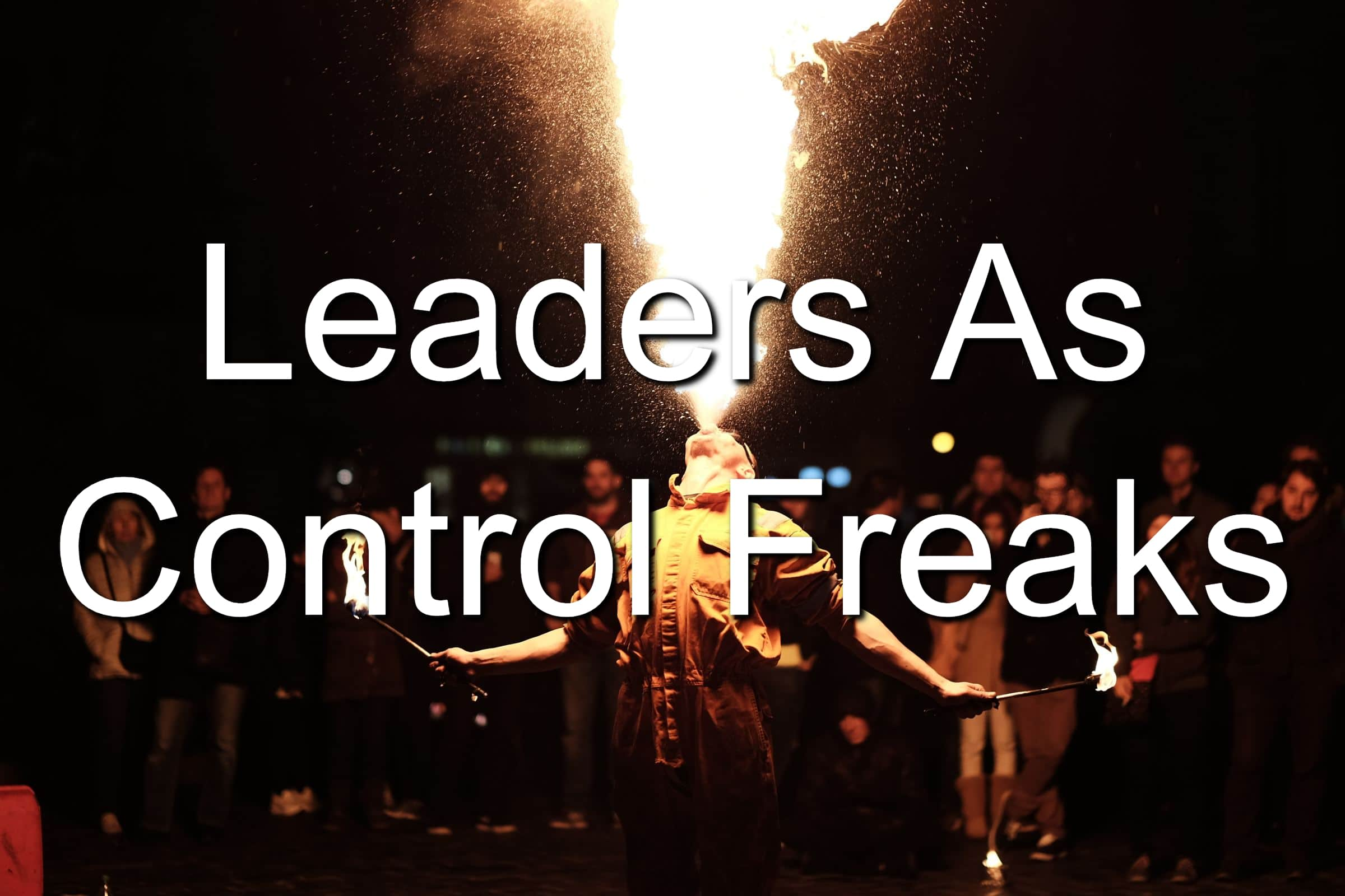 Leaders can be control freaks
