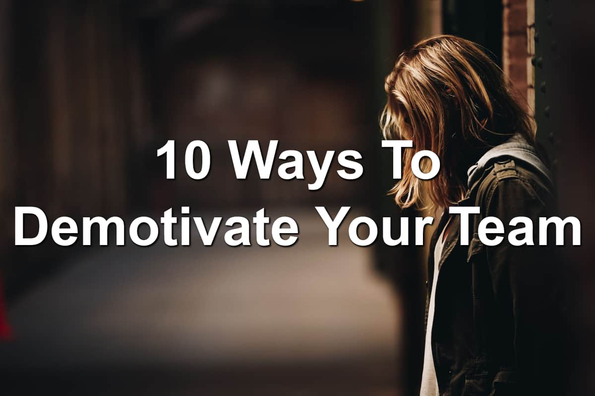 stop demotivating your team