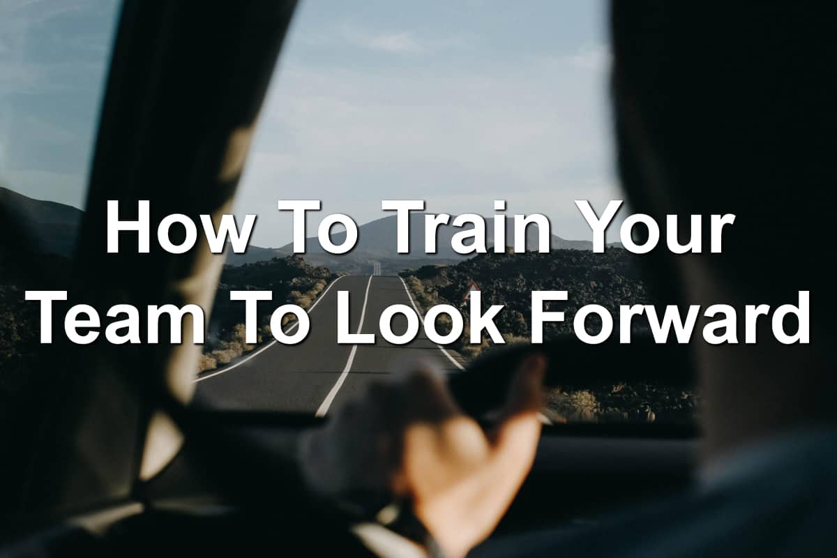 Help your team to look forward