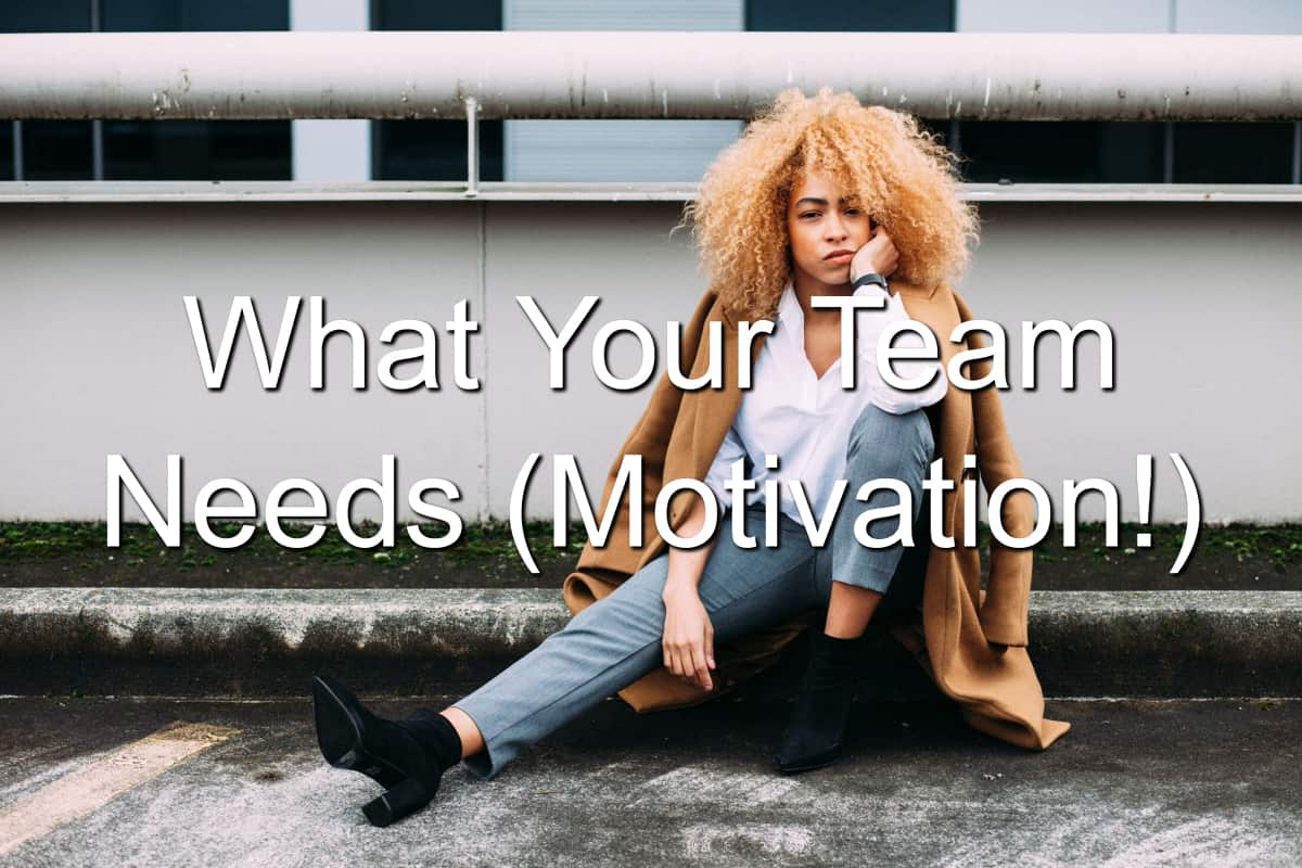 Your team needs motivation. You can give it to them.