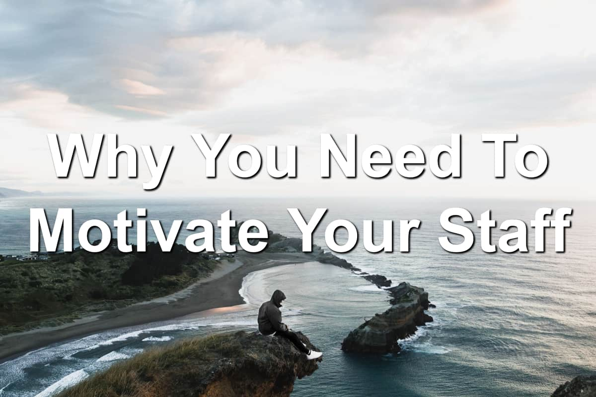 Your staff needs motivation, you can give it