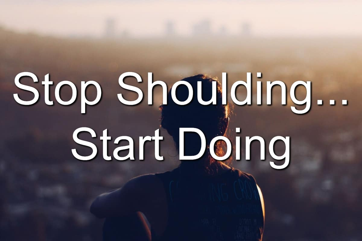 Your shoulding is stopping you from greatness