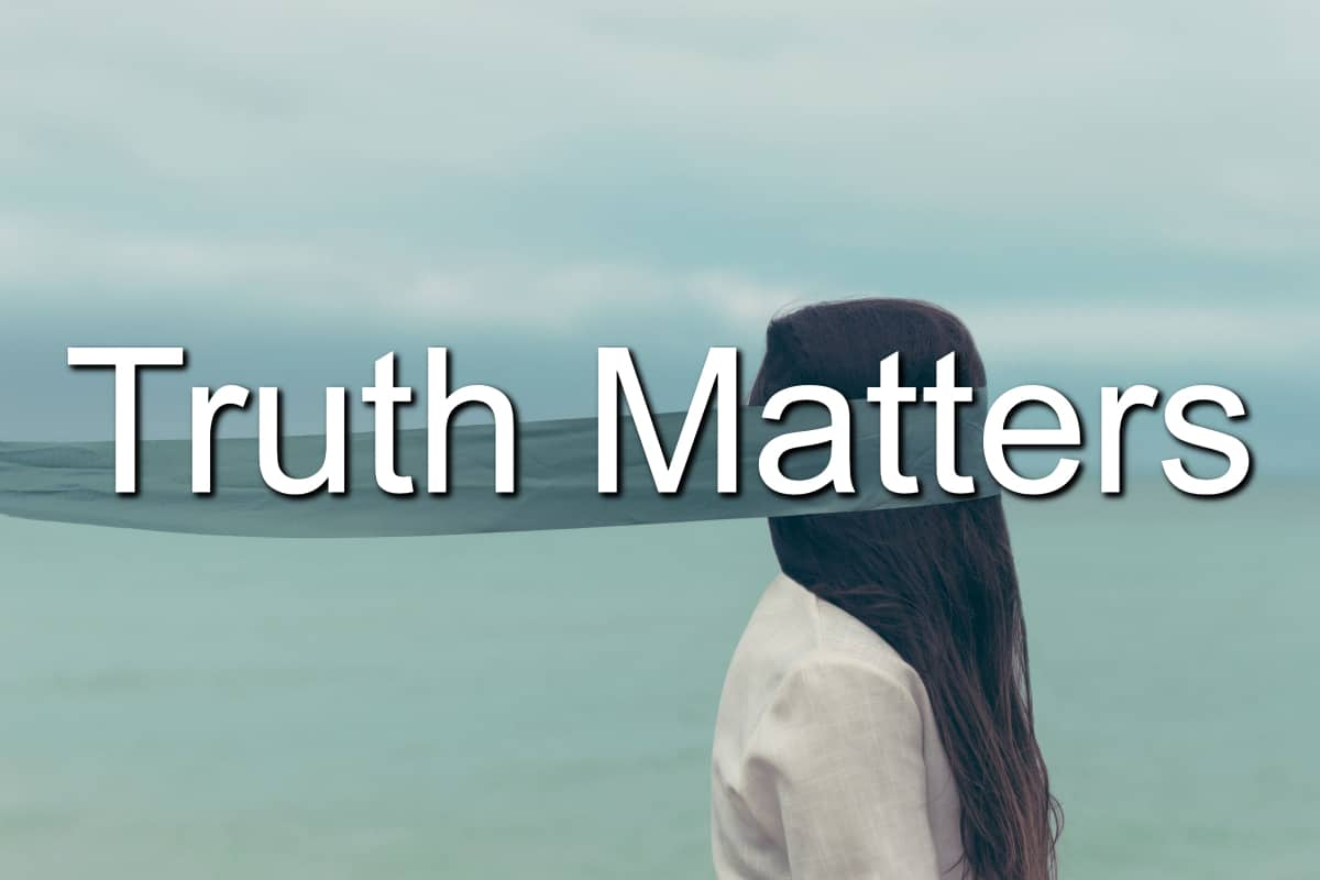 Don't let anyone blind you to the fact truth matters