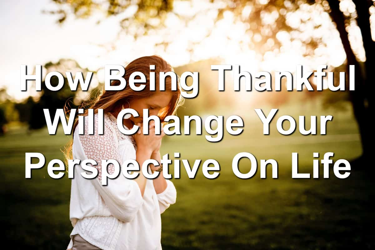 Be thankful, change your life