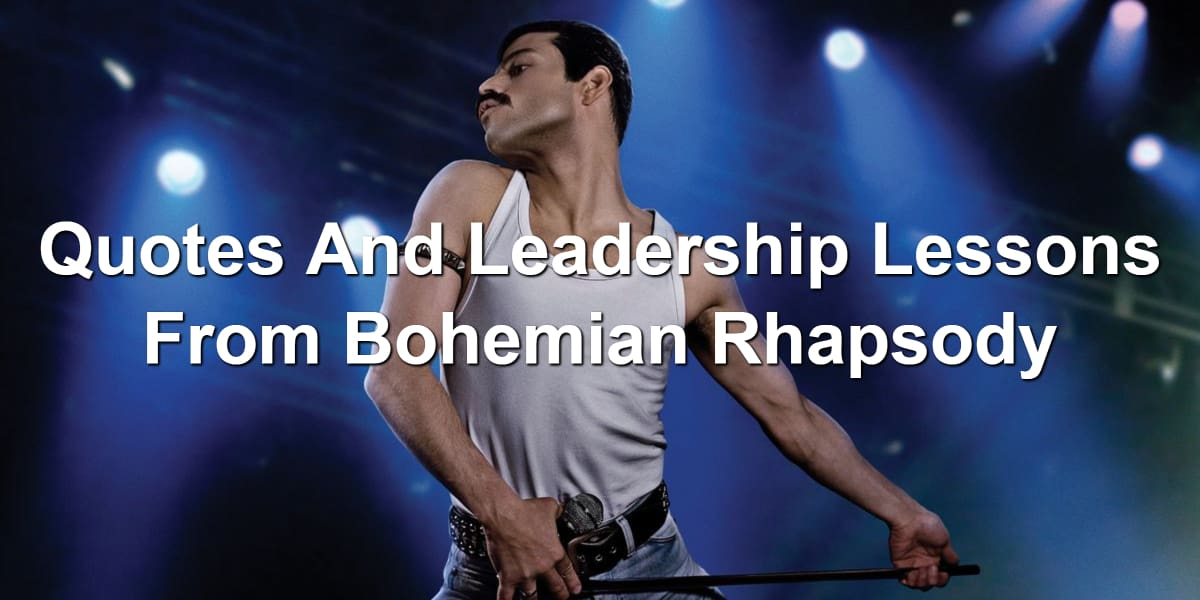 Quotes And Leadership Lessons From Bohemian Rhapsody