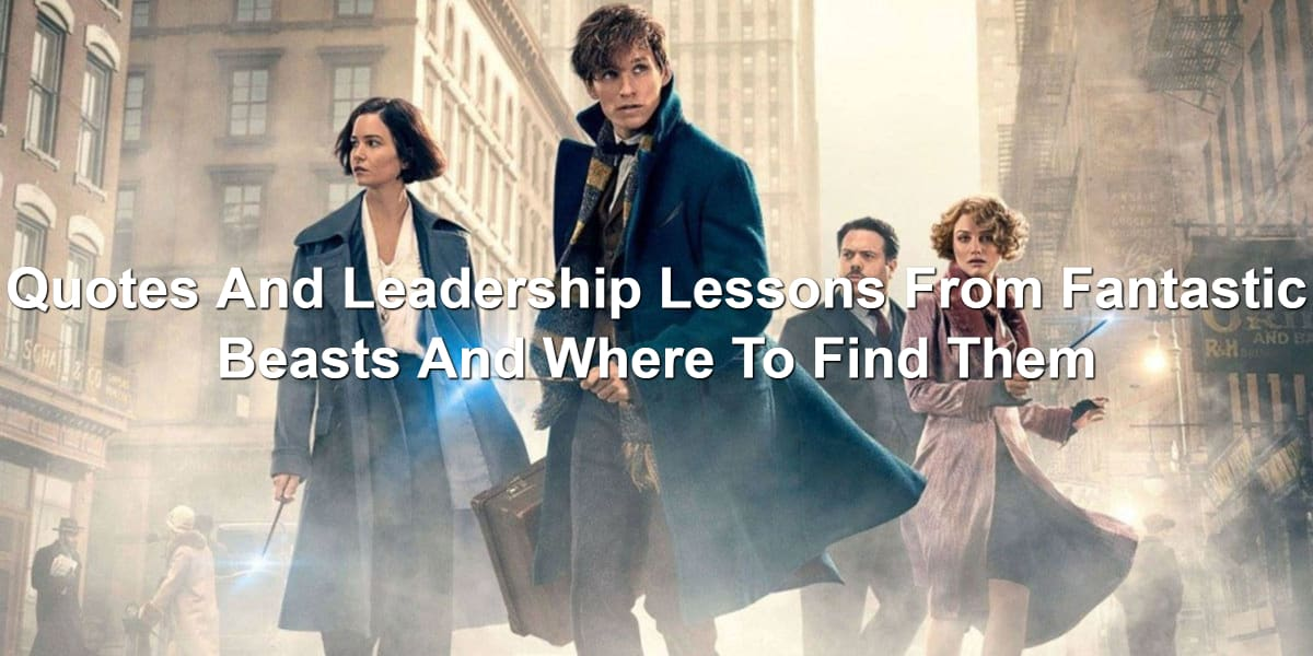 quotes and leadership lessons from fantastic beasts and where to