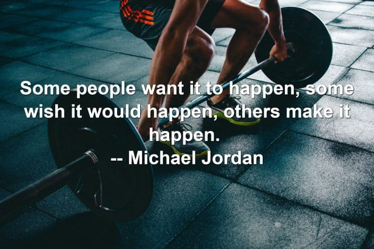 Weightlifter lifting barbell with weights. Includes quote: Some people want it to happen, some wish it would happen, others make it happen. – Michael Jordan