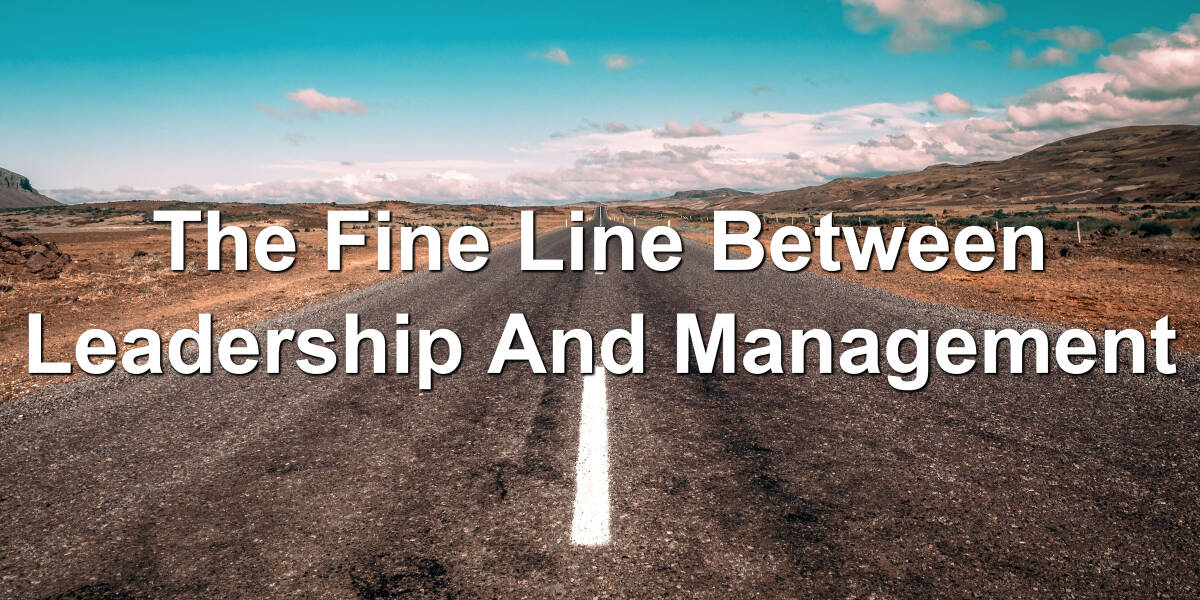 Learn the difference between managing and leading