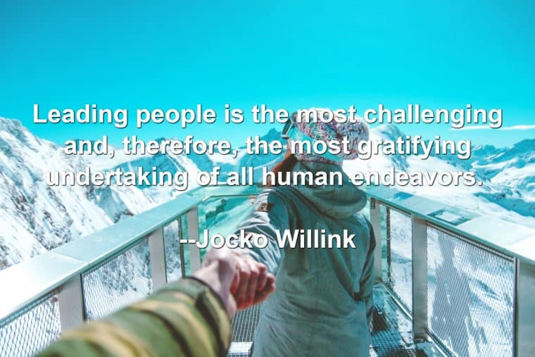 Woman leading a person by the hand with the following quote: Leading people is the most challenging and, therefore, the most gratifying undertaking of all human endeavors. --Jocko Willink