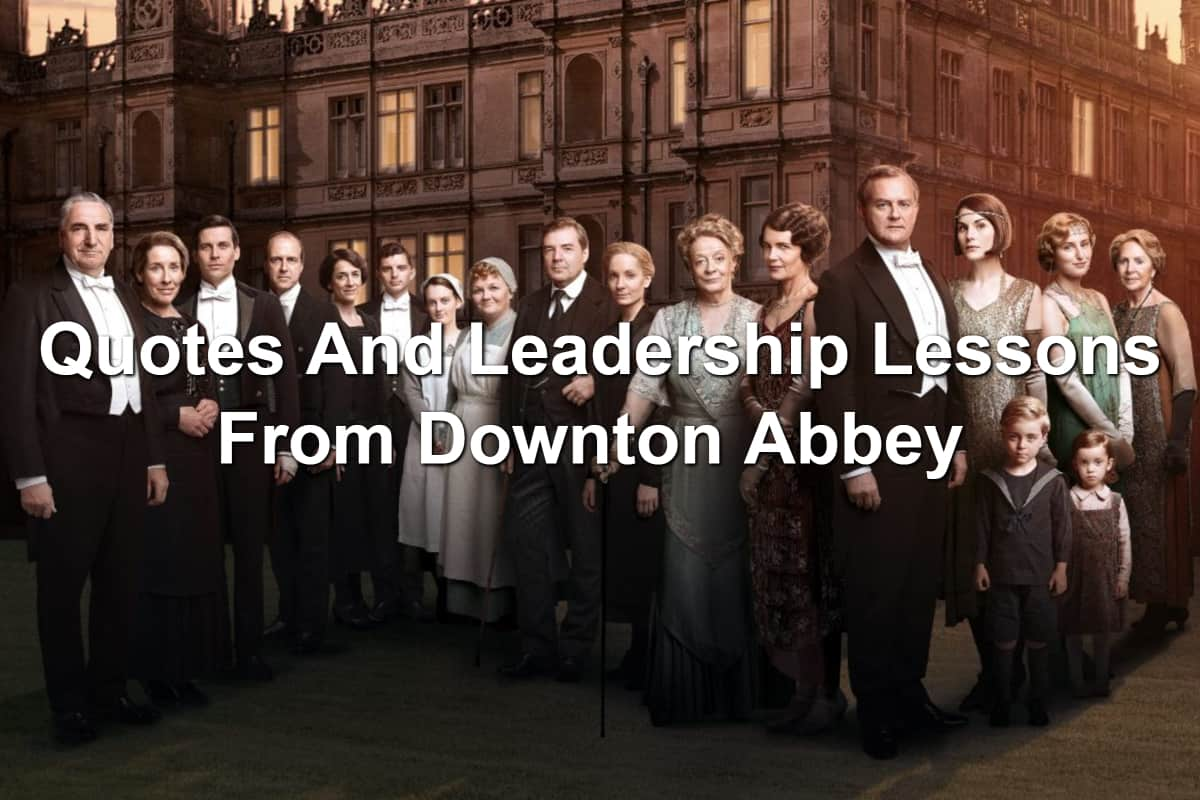 Quotes And Leadership Lessons From Downton Abbey The Movie ...
