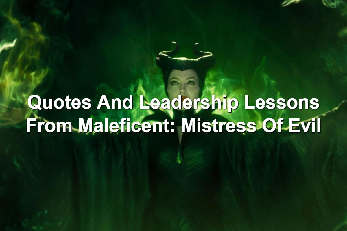 Quotes And Leadership Lessons From Maleficent Mistress Of Evil