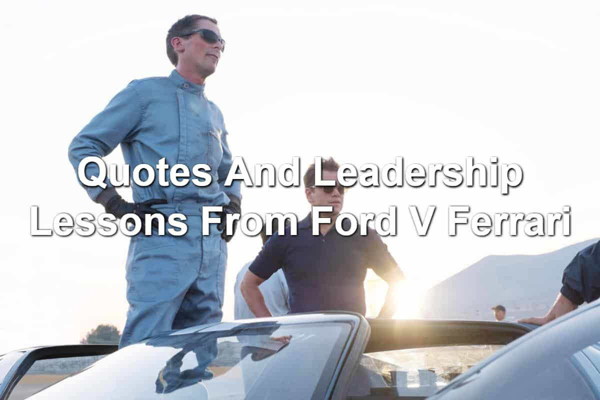 Quotes And Leadership Lessons From Ford V Ferrari Joseph Lalonde