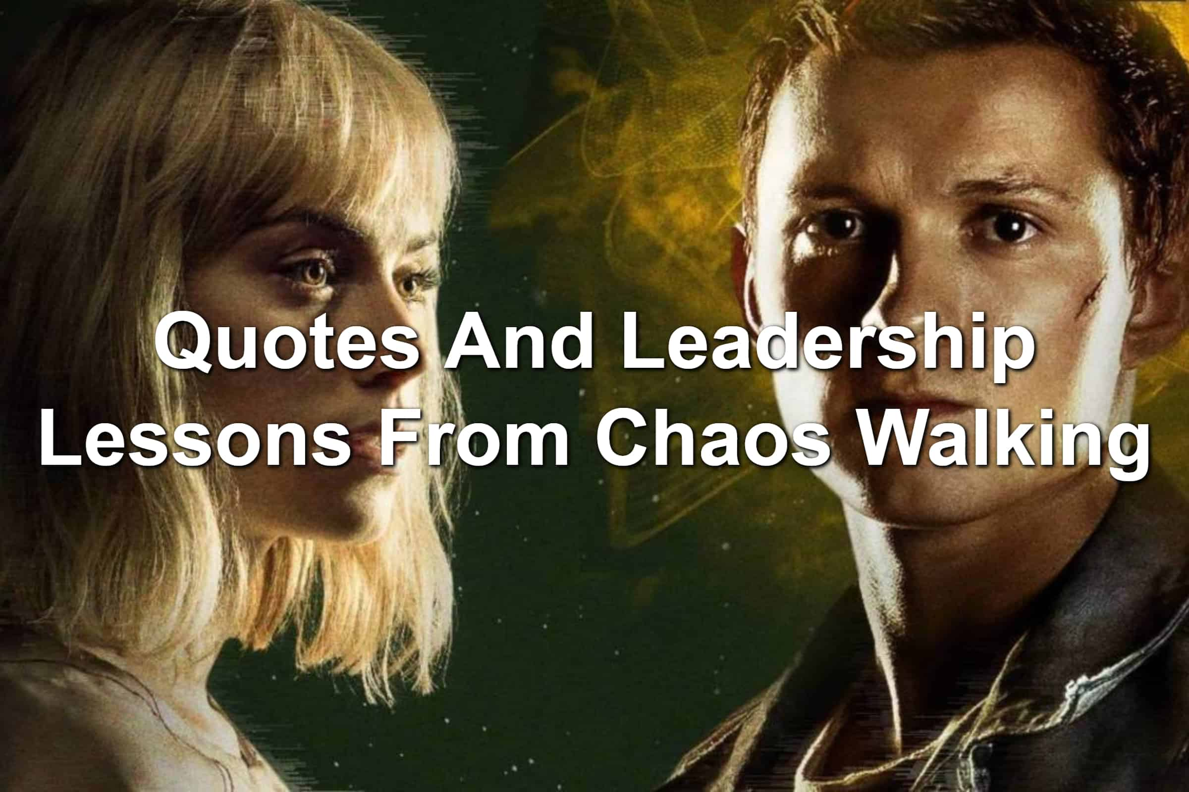 Movie poster from Chaos Walking featuring Daisy Ridley and Tom Holland with Quotes And Leadership Lessons From Chaos Walking overlayed